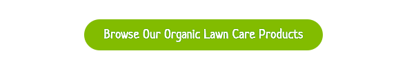 Browse Safer's organic lawn care products that are safe for pets and kids